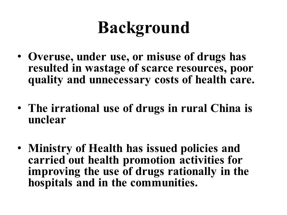Background Overuse, under use, or misuse of drugs has resulted in wastage of scarce resources, poor quality and unnecessary costs of health care. The