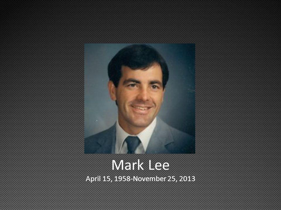 Mark Lee April 15, 1958-November 25, 2013