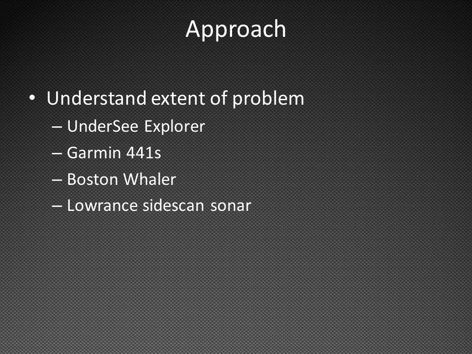 Approach Understand extent of problem – UnderSee Explorer – Garmin 441s – Boston Whaler – Lowrance sidescan sonar