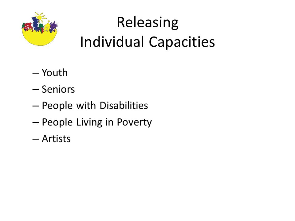 Releasing Individual Capacities – Youth – Seniors – People with Disabilities – People Living in Poverty – Artists