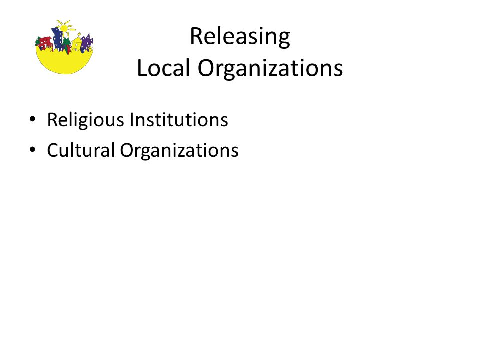 Releasing Local Organizations Religious Institutions Cultural Organizations