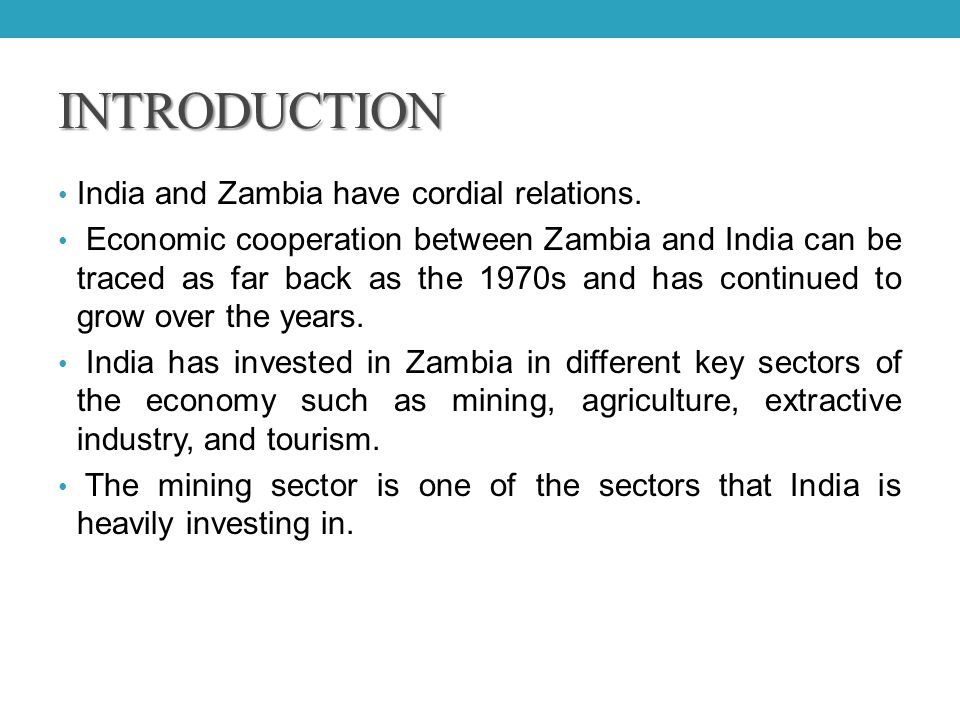 INTRODUCTION India and Zambia have cordial relations.