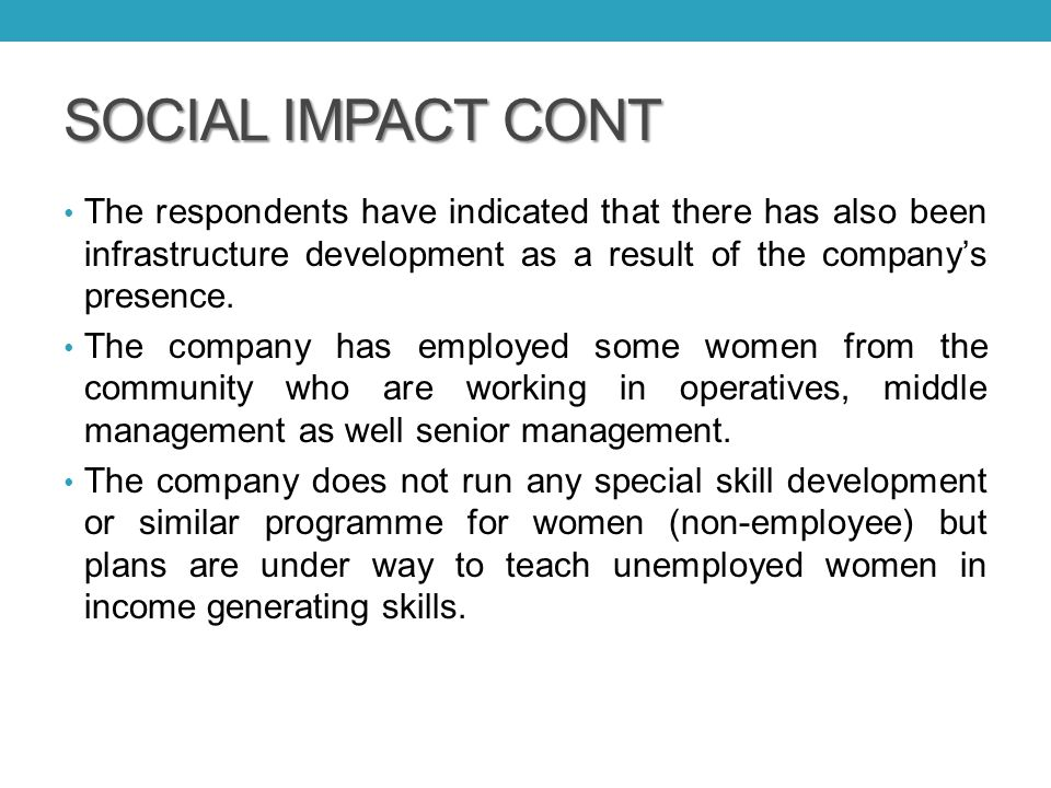 SOCIAL IMPACT CONT The respondents have indicated that there has also been infrastructure development as a result of the company's presence.