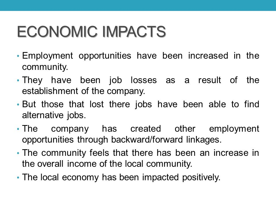 ECONOMIC IMPACTS Employment opportunities have been increased in the community.