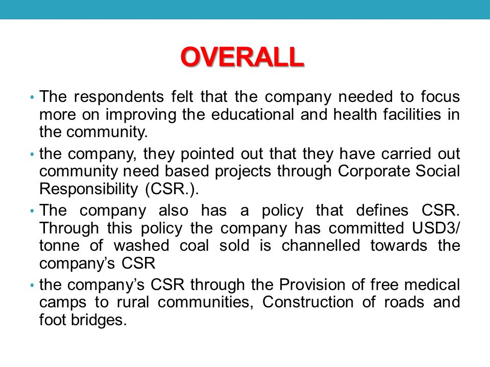 OVERALL The respondents felt that the company needed to focus more on improving the educational and health facilities in the community.