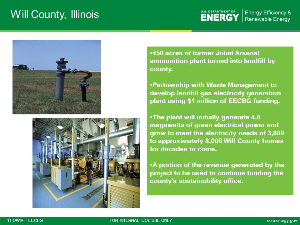 11 OWIP – EECBG FOR INTERNAL DOE USE ONLYeere.energy.gov Will County, Illinois 450 acres of former Joliet Arsenal ammunition plant turned into landfill by county.