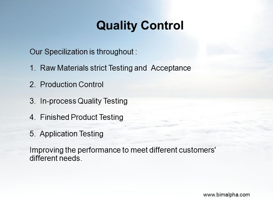 Quality Control Our Specilization is throughout : 1. Raw Materials strict Testing and Acceptance 2. Production Control 3. In-process Quality Testing 4