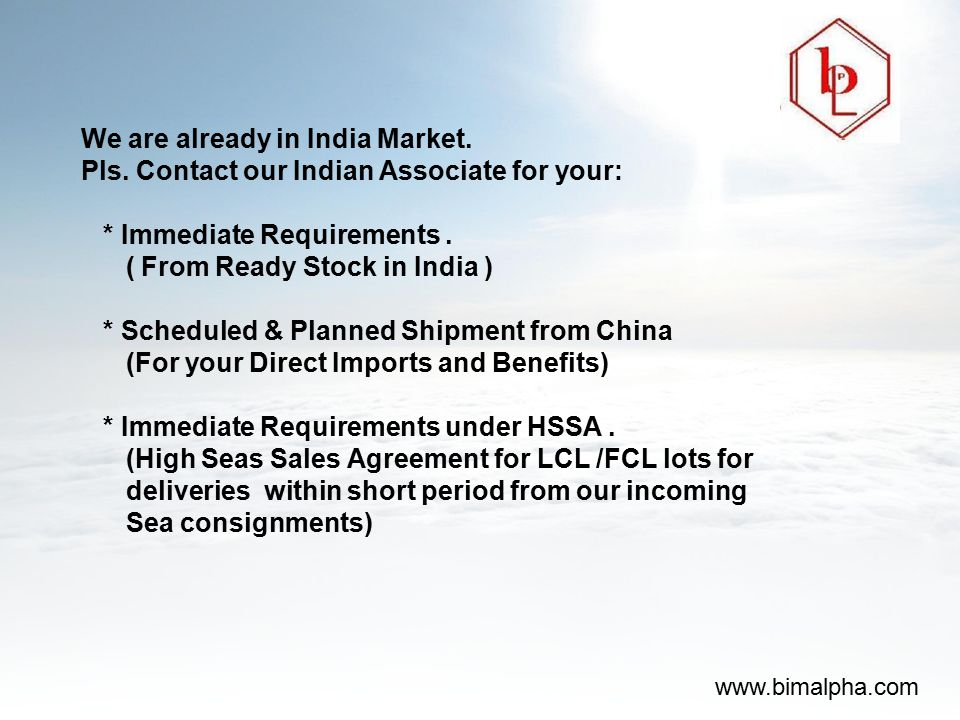 We are already in India Market. Pls. Contact our Indian Associate for your: * Immediate Requirements. ( From Ready Stock in India ) * Scheduled & Plan