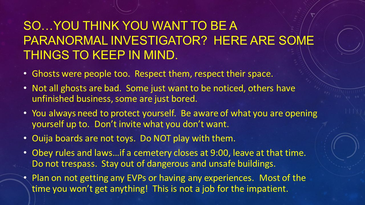 SO…YOU THINK YOU WANT TO BE A PARANORMAL INVESTIGATOR.