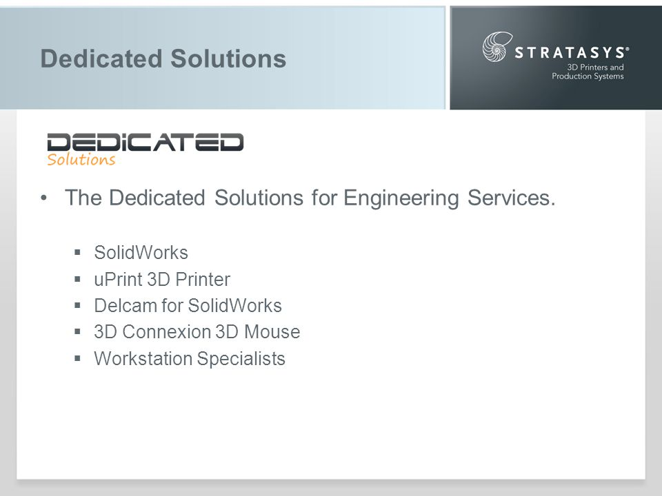 Stratasys Company Profile Company Founded In 1989 Introduced Dimension In 2002 More than 2,500 Systems Purchased in 2011 2011 Revenue Over $150 Million