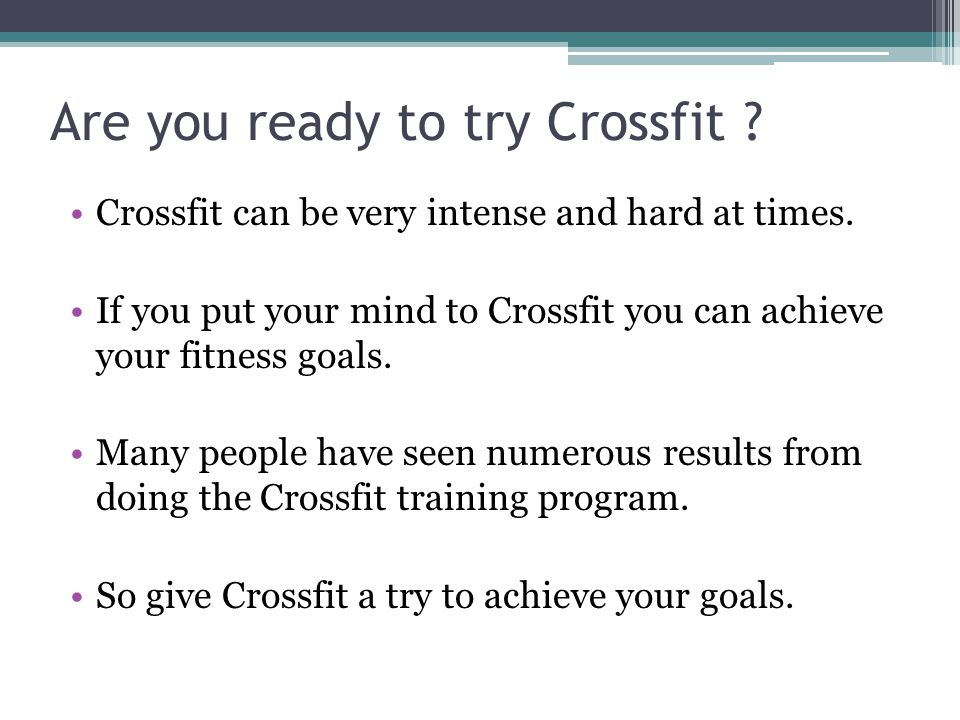 Are you ready to try Crossfit . Crossfit can be very intense and hard at times.
