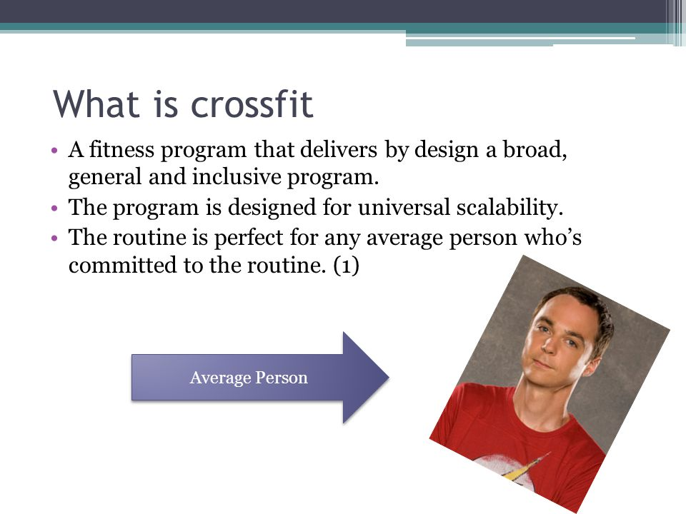 What is crossfit A fitness program that delivers by design a broad, general and inclusive program.