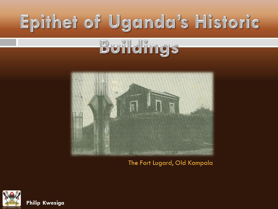 The Fort Lugard, Old Kampala Philip Kwesiga