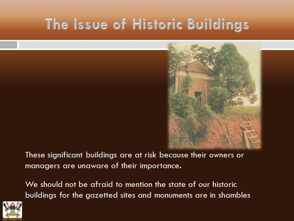 These significant buildings are at risk because their owners or managers are unaware of their importance.