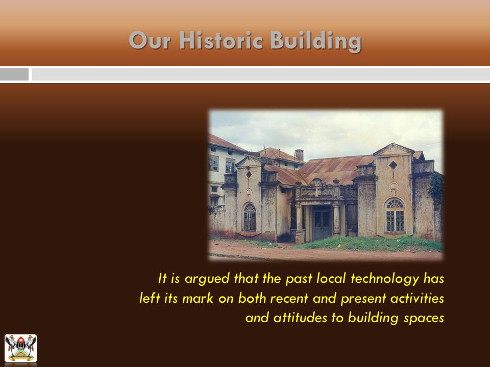 Our Historic Building It is argued that the past local technology has left its mark on both recent and present activities and attitudes to building spaces