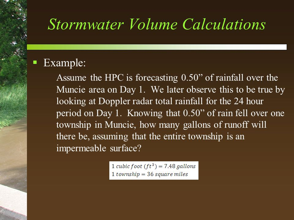 Stormwater Volume Calculations  Example: Assume the HPC is forecasting 0.50 of rainfall over the Muncie area on Day 1.