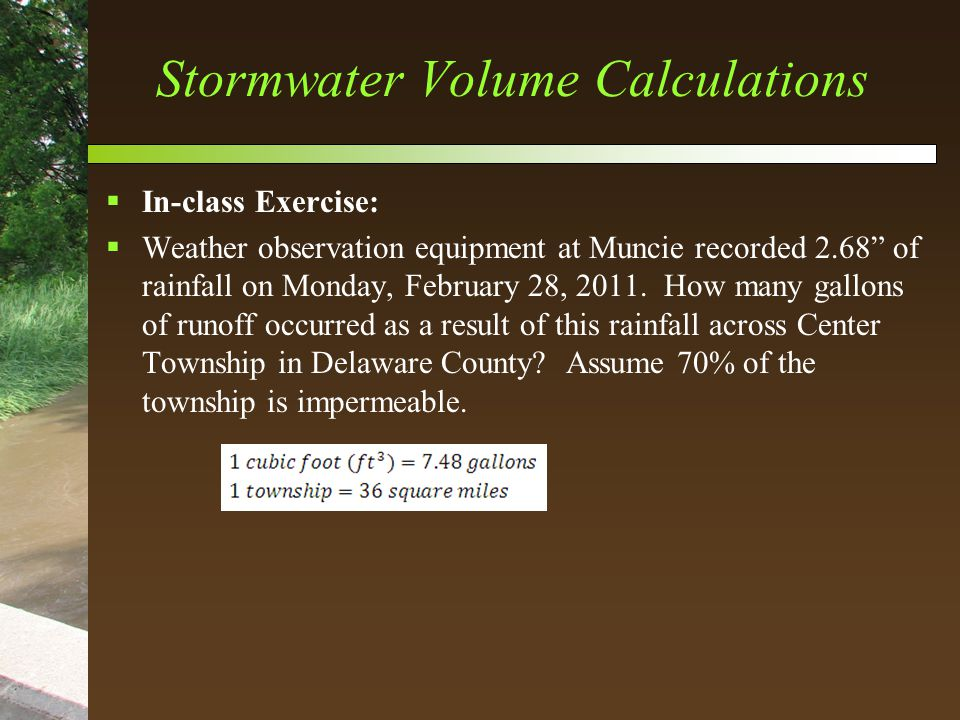 Stormwater Volume Calculations  In-class Exercise:  Weather observation equipment at Muncie recorded 2.68 of rainfall on Monday, February 28, 2011.