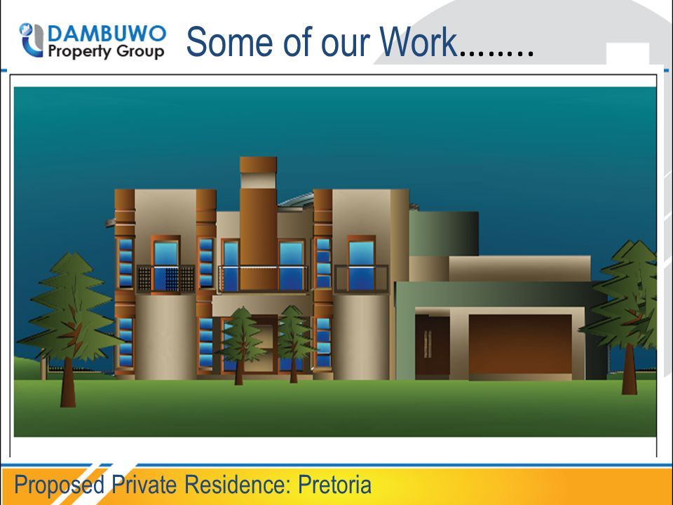 Some of our Work …….. Proposed Private Residence: Pretoria