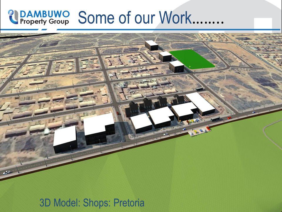 Some of our Work …….. 3D Model: Shops: Pretoria