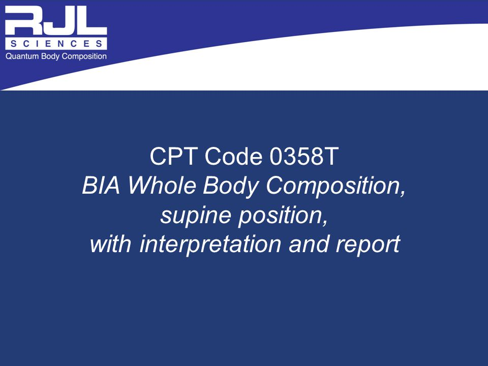 CPT Code 0358T BIA Whole Body Composition, supine position, with interpretation and report