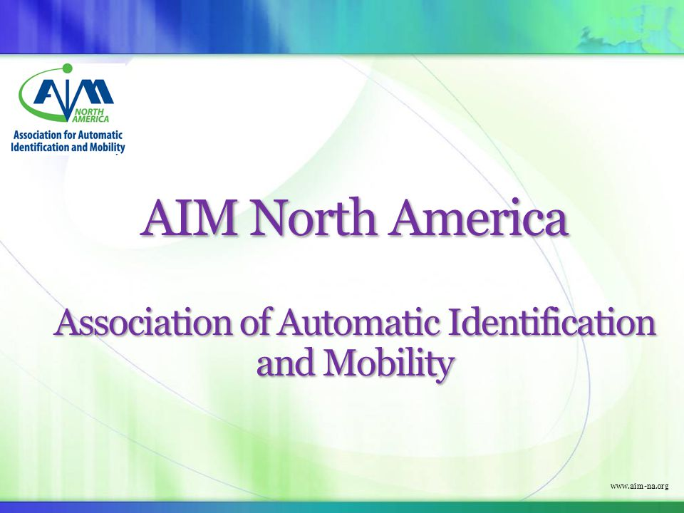 www.aim-na.org AIM North America Association of Automatic Identification and Mobility