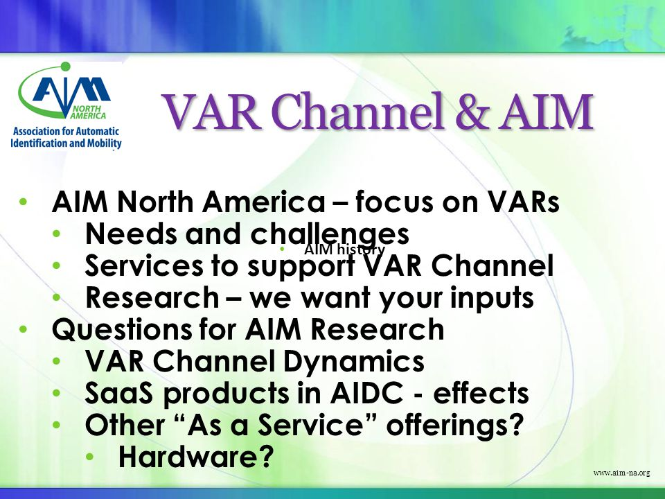 www.aim-na.org VAR Channel & AIM AIM North America – focus on VARs Needs and challenges Services to support VAR Channel Research – we want your inputs
