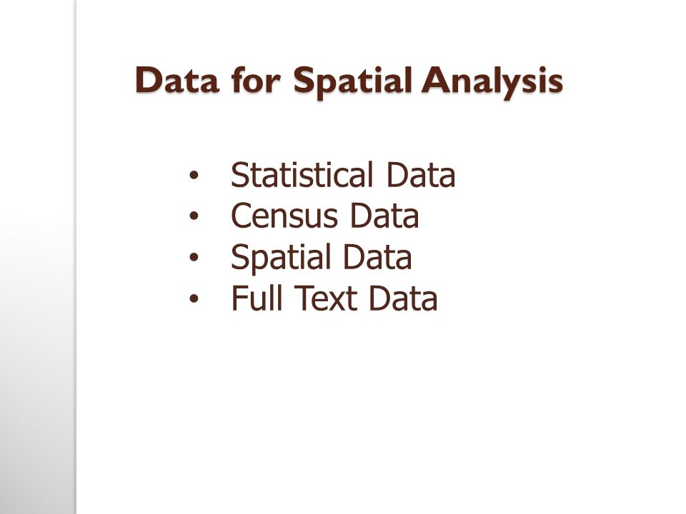 Data for Spatial Analysis Statistical Data Census Data Spatial Data Full Text Data