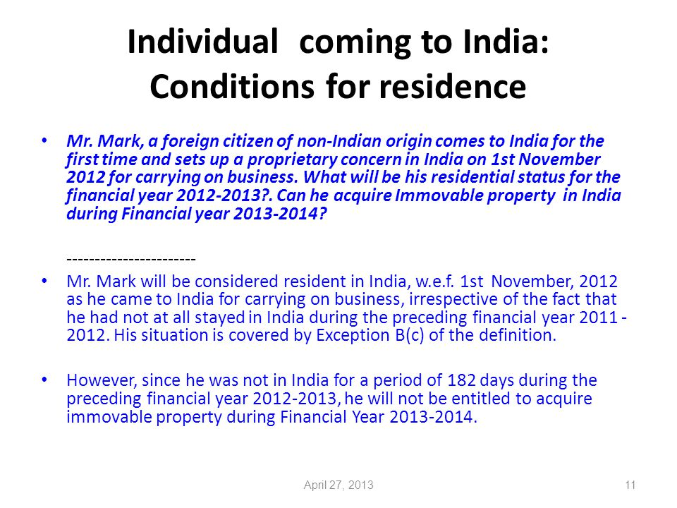 11 Mr. Mark, a foreign citizen of non-Indian origin comes to India for the first time and sets up a proprietary concern in India on 1st November 2012