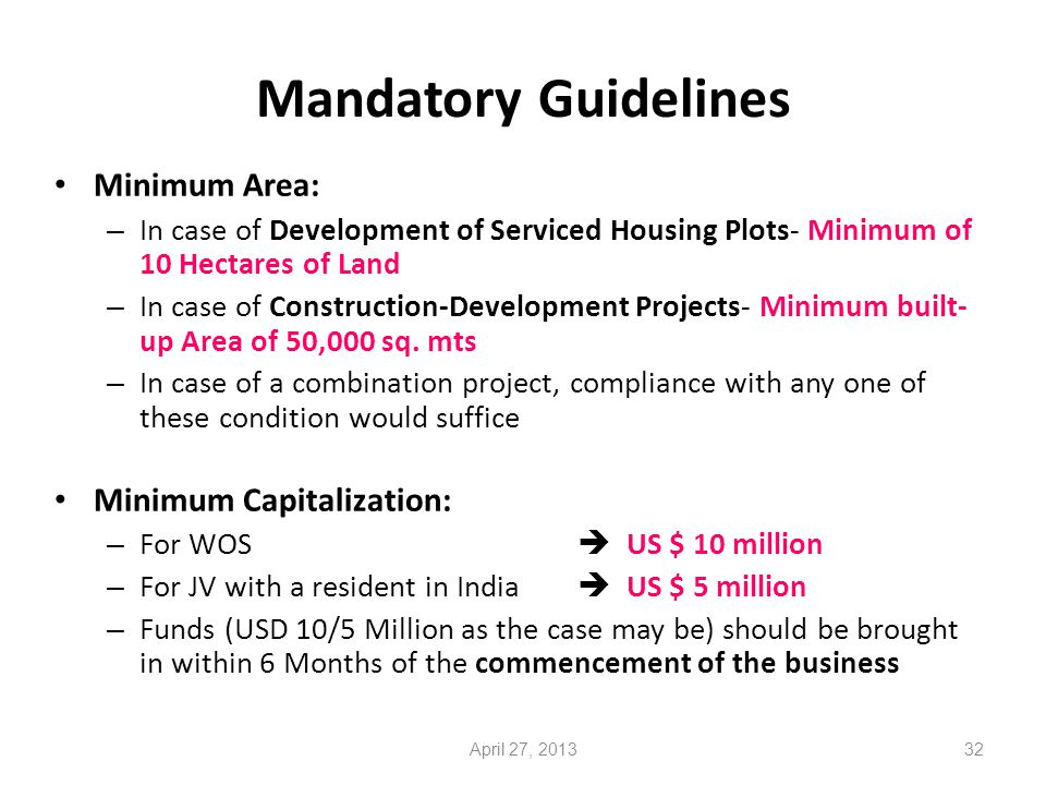 Mandatory Guidelines Minimum Area: – In case of Development of Serviced Housing Plots- Minimum of 10 Hectares of Land – In case of Construction-Development Projects- Minimum built- up Area of 50,000 sq.