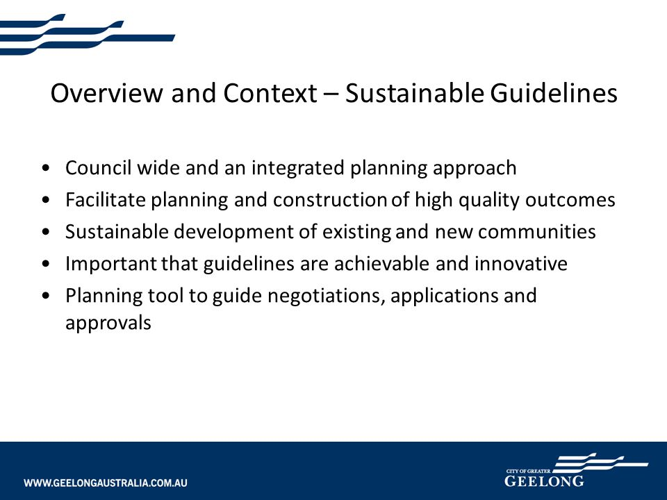 Overview and Context – Sustainable Guidelines Council wide and an integrated planning approach Facilitate planning and construction of high quality ou