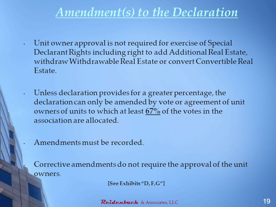 Amendment(s) to the Declaration Unit owner approval is not required for exercise of Special Declarant Rights including right to add Additional Real Estate, withdraw Withdrawable Real Estate or convert Convertible Real Estate.