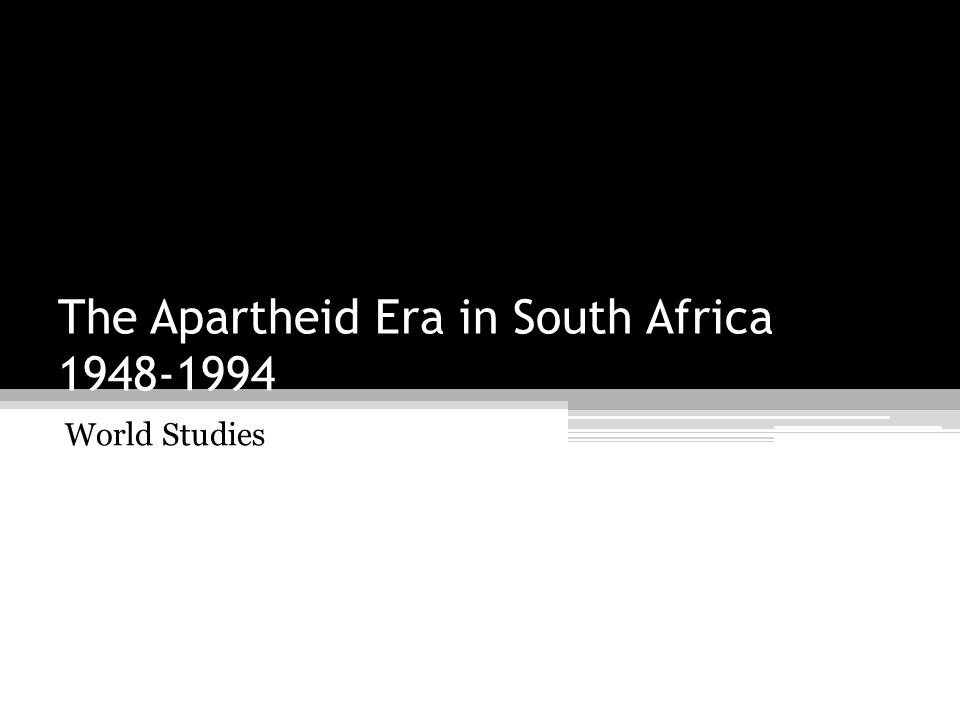 The Apartheid Era in South Africa 1948-1994 World Studies