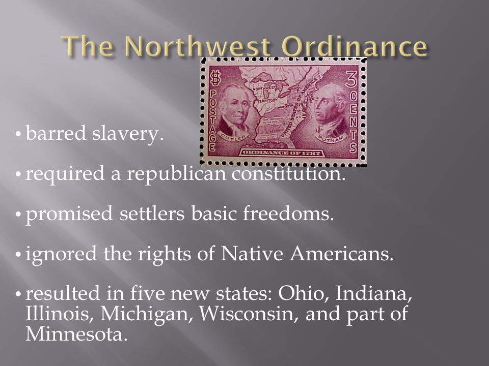 barred slavery. required a republican constitution. promised settlers basic freedoms. ignored the rights of Native Americans. resulted in five new sta