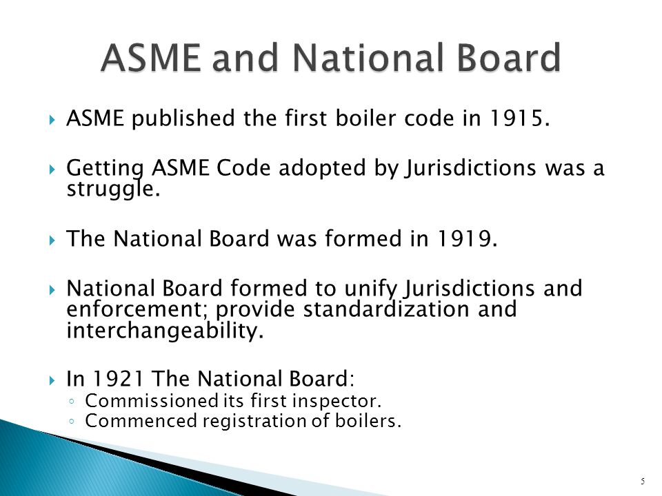  ASME published the first boiler code in 1915.  Getting ASME Code adopted by Jurisdictions was a struggle.  The National Board was formed in 1919.