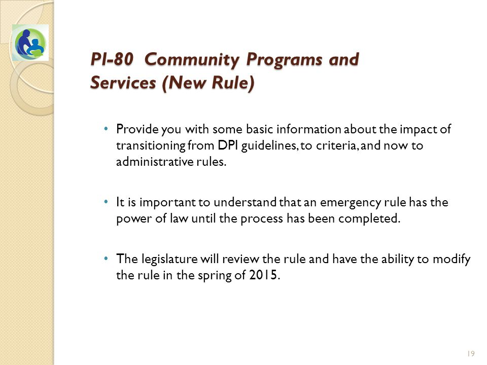 PI-80 Community Programs and Services (New Rule) Provide you with some basic information about the impact of transitioning from DPI guidelines, to criteria, and now to administrative rules.