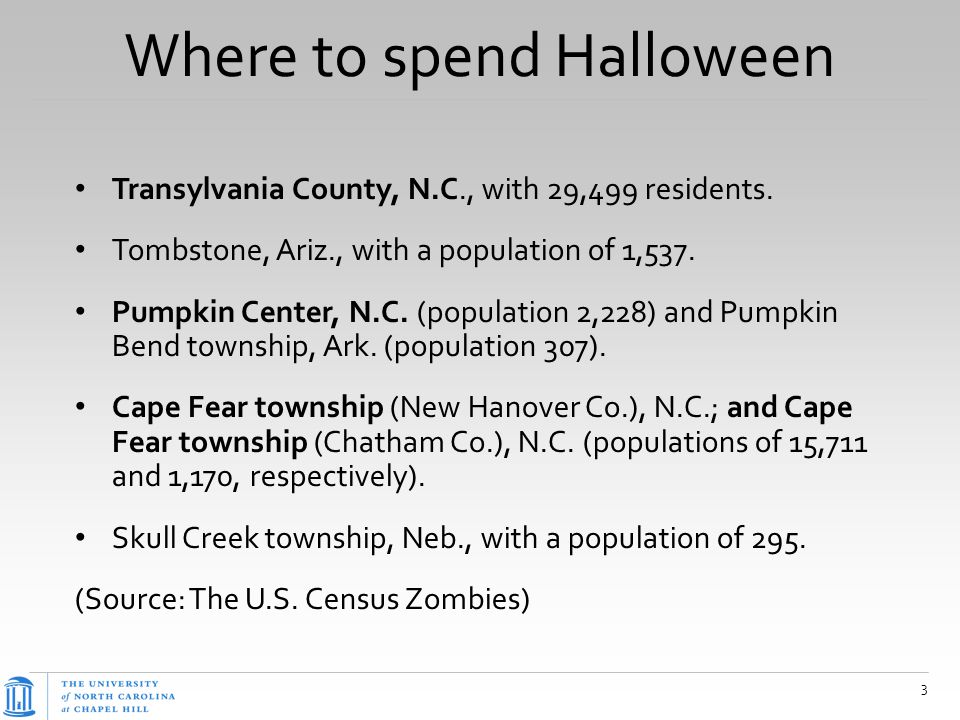 Where to spend Halloween Transylvania County, N.C., with 29,499 residents. Tombstone, Ariz., with a population of 1,537. Pumpkin Center, N.C. (populat