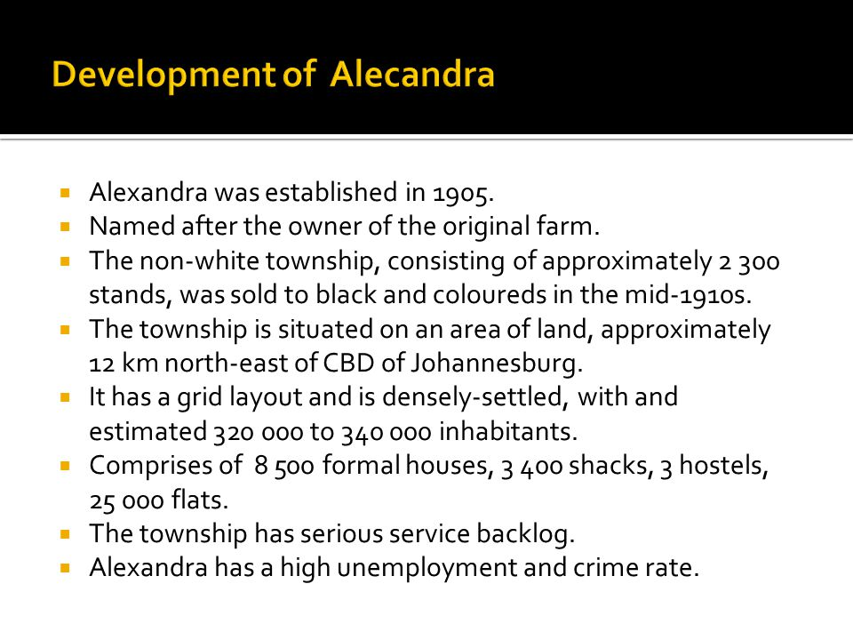  Alexandra was established in 1905. Named after the owner of the original farm.