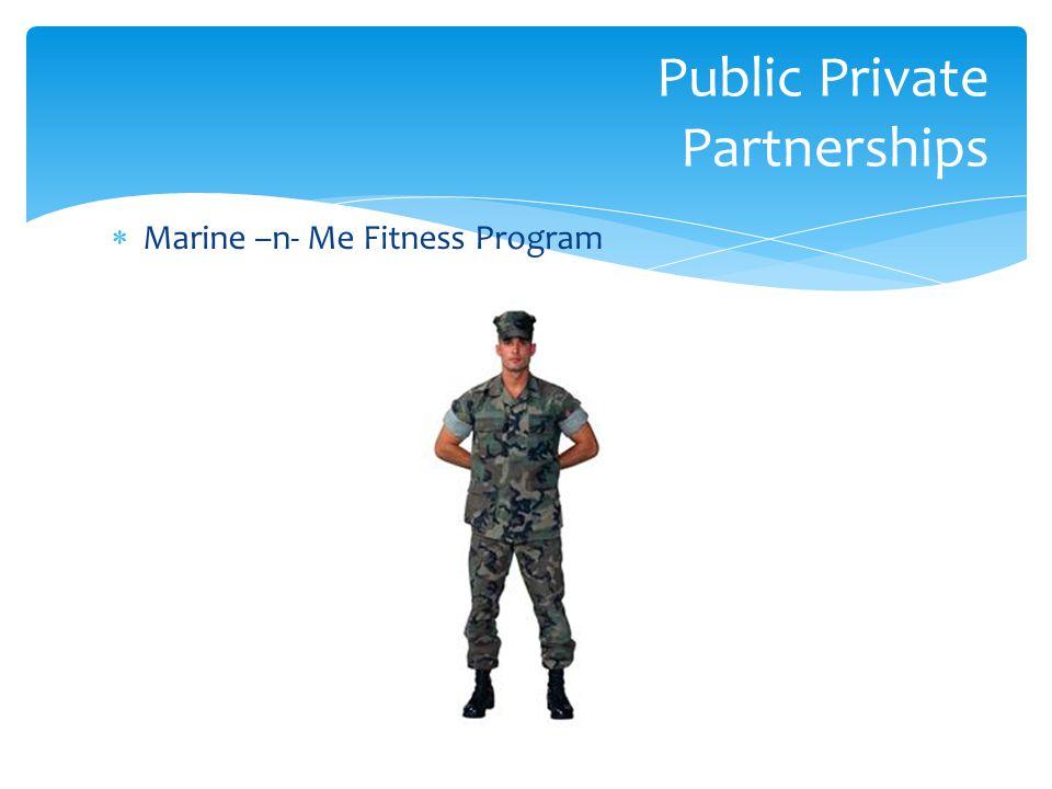  Marine –n- Me Fitness Program Public Private Partnerships