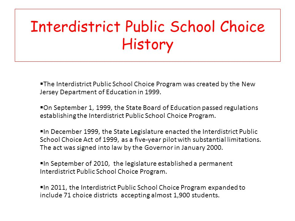 Interdistrict Public School Choice History  The Interdistrict Public School Choice Program was created by the New Jersey Department of Education in 1999.