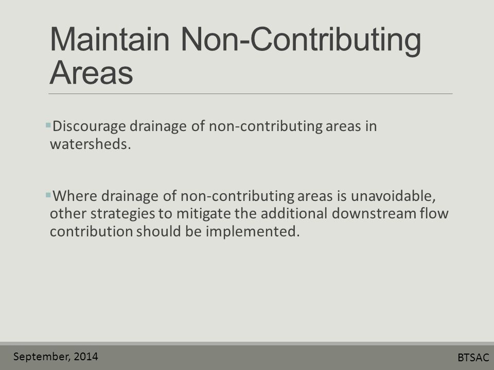 September, 2014 BTSAC Maintain Non-Contributing Areas  Discourage drainage of non-contributing areas in watersheds.
