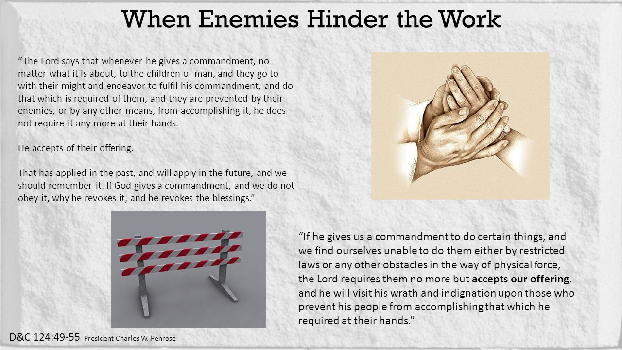When Enemies Hinder the Work D&C 124:49-55 President Charles W.