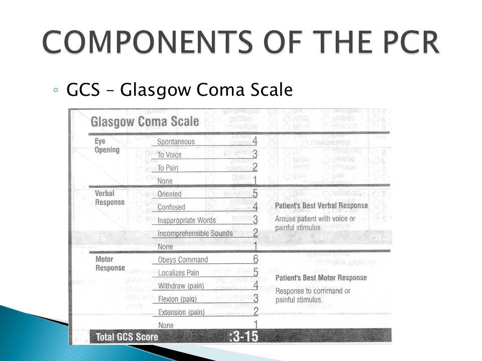 ◦ GCS – Glasgow Coma Scale