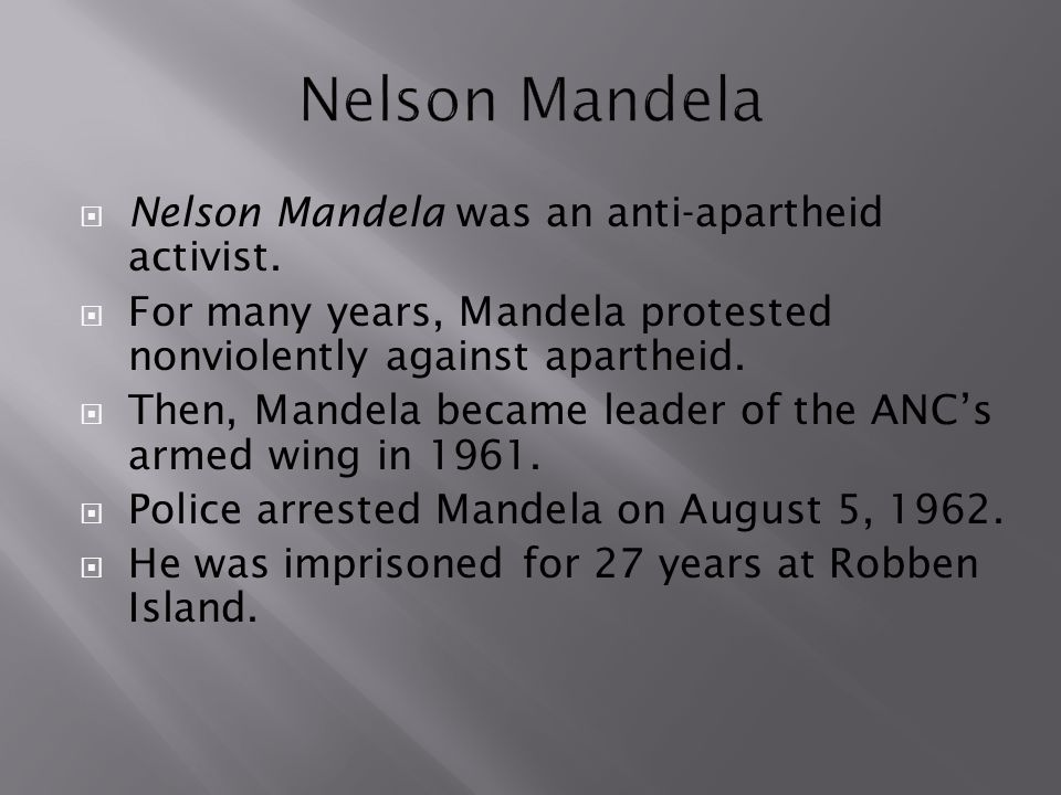  Nelson Mandela was an anti-apartheid activist.  For many years, Mandela protested nonviolently against apartheid.  Then, Mandela became leader of
