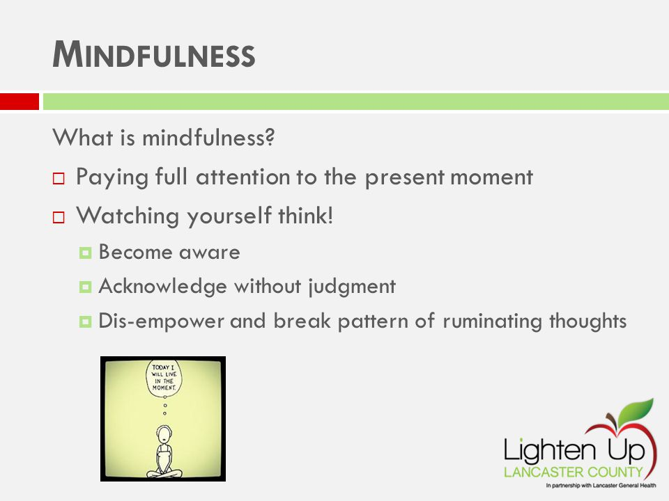 M INDFULNESS What is mindfulness.
