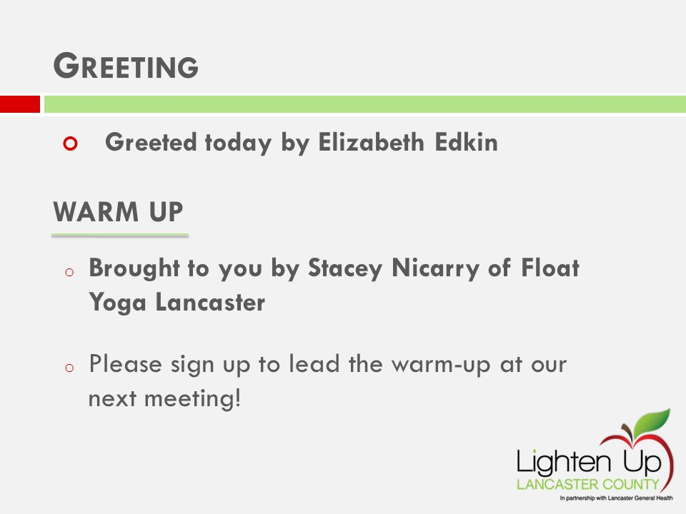 WARM UP o Brought to you by Stacey Nicarry of Float Yoga Lancaster o Please sign up to lead the warm-up at our next meeting.