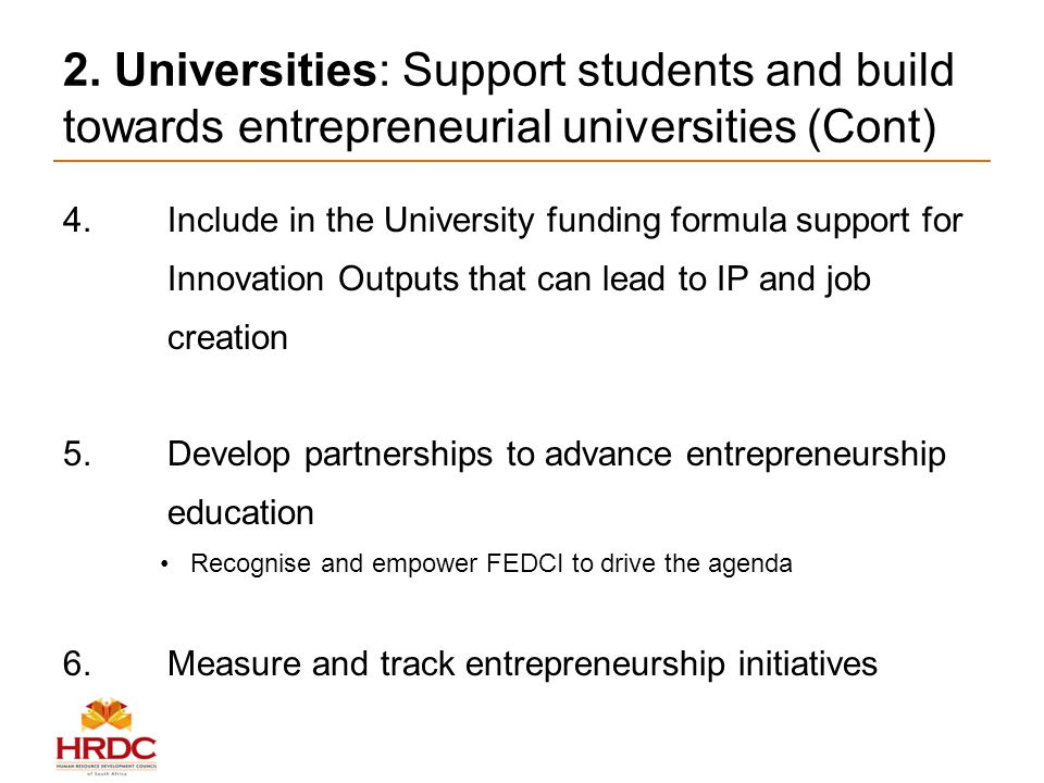 2. Universities: Support students and build towards entrepreneurial universities (Cont) 4.Include in the University funding formula support for Innova