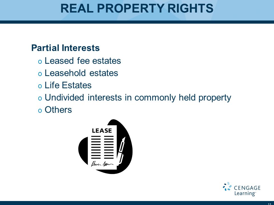 REAL PROPERTY RIGHTS Partial Interests o Leased fee estates o Leasehold estates o Life Estates o Undivided interests in commonly held property o Other