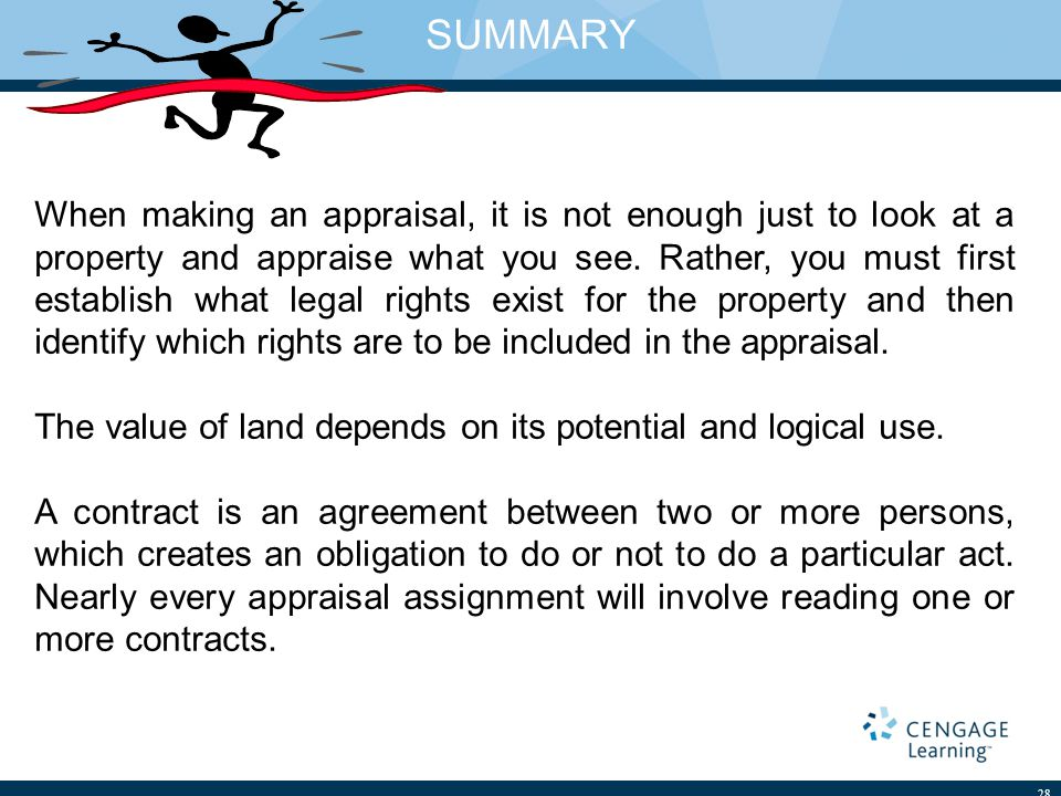 SUMMARY 28 When making an appraisal, it is not enough just to look at a property and appraise what you see. Rather, you must first establish what lega