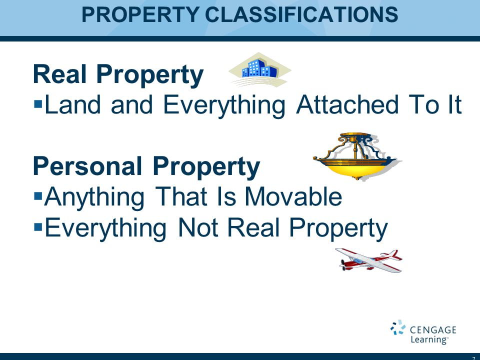PROPERTY CLASSIFICATIONS Real Property  Land and Everything Attached To It Personal Property  Anything That Is Movable  Everything Not Real Propert