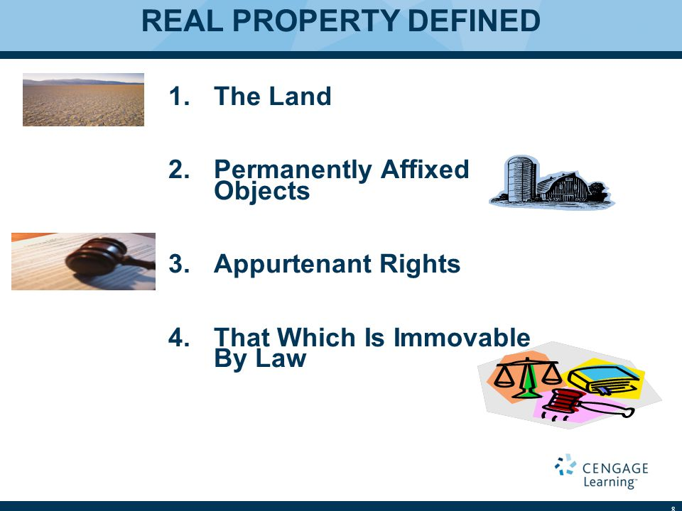 REAL PROPERTY DEFINED 1.The Land 2.Permanently Affixed Objects 3.Appurtenant Rights 4.That Which Is Immovable By Law 8